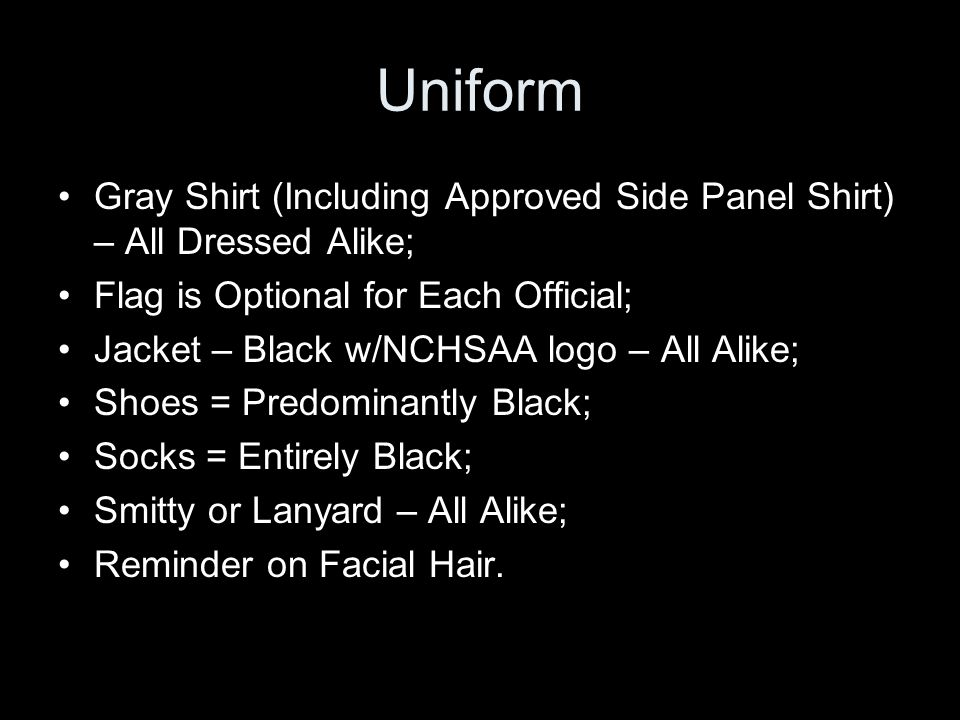 Gray Shirt (Including Approved Side Panel Shirt) – All Dressed Alike; Flag is Optional for Each Official; Jacket – Black w/NCHSAA logo – All Alike; Sh