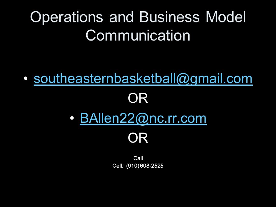 Operations and Business Model Communication southeasternbasketball@gmail.com OR BAllen22@nc.rr.com OR Call Cell: (910) 608-2525