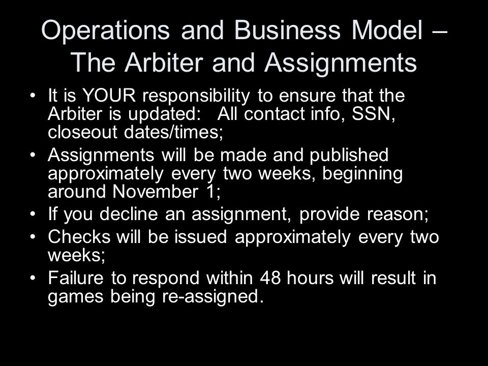 Operations and Business Model – The Arbiter and Assignments It is YOUR responsibility to ensure that the Arbiter is updated: All contact info, SSN, cl