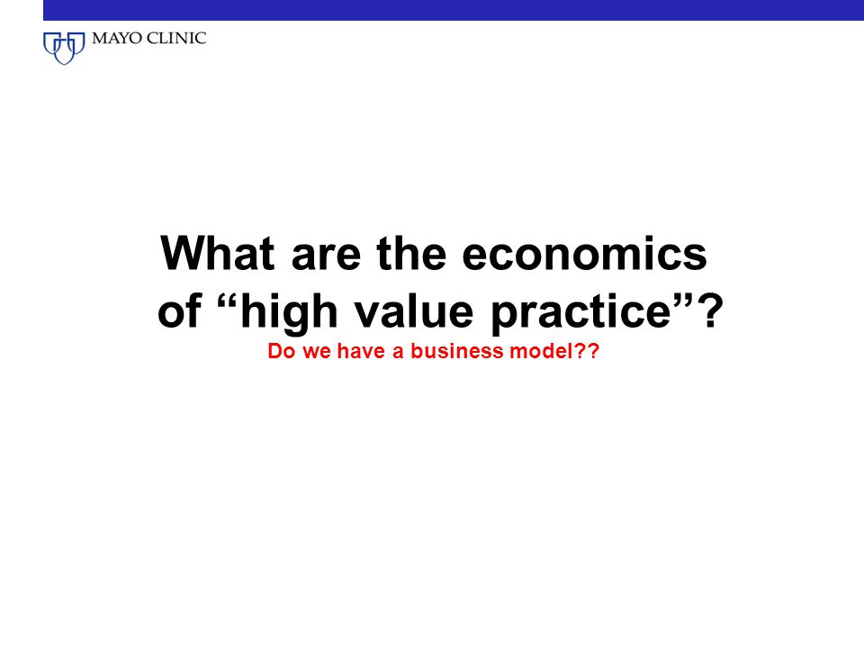 What are the economics of high value practice Do we have a business model