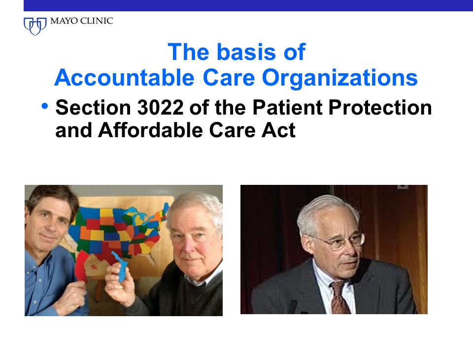 The basis of Accountable Care Organizations Section 3022 of the Patient Protection and Affordable Care Act