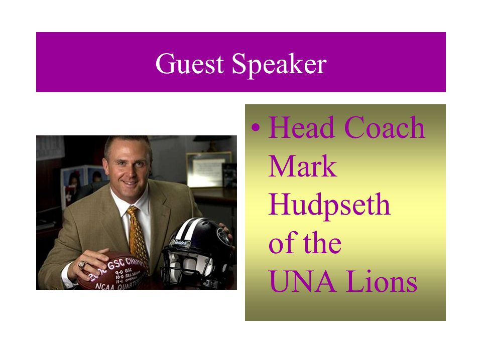 Guest Speaker Head Coach Mark Hudpseth of the UNA Lions
