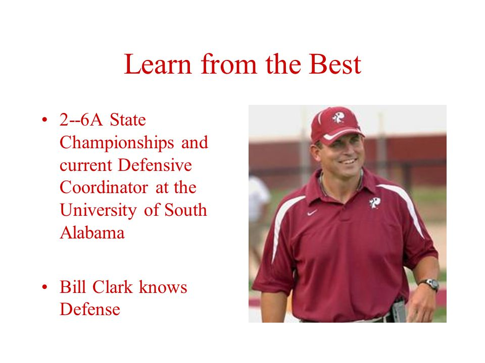 Learn from the Best 2--6A State Championships and current Defensive Coordinator at the University of South Alabama Bill Clark knows Defense