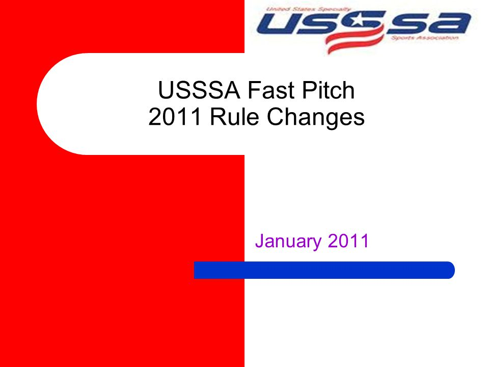 USSSA Fast Pitch 2011 Rule Changes January 2011