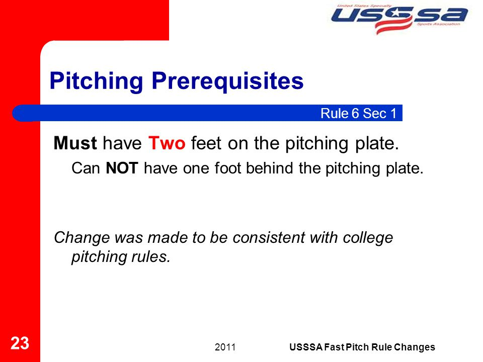 Must have Two feet on the pitching plate. Can NOT have one foot behind the pitching plate. Change was made to be consistent with college pitching rule