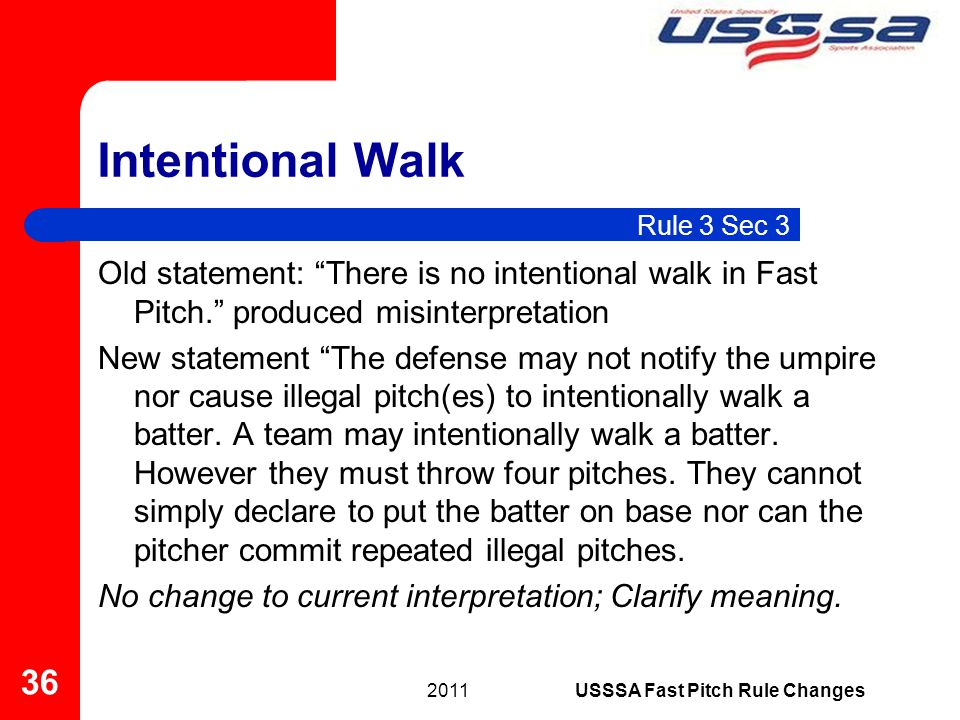 Intentional Walk Old statement: There is no intentional walk in Fast Pitch.