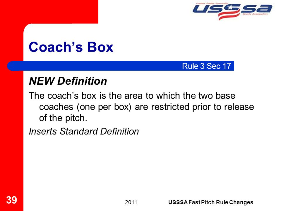 Coachs Box NEW Definition The coachs box is the area to which the two base coaches (one per box) are restricted prior to release of the pitch. Inserts