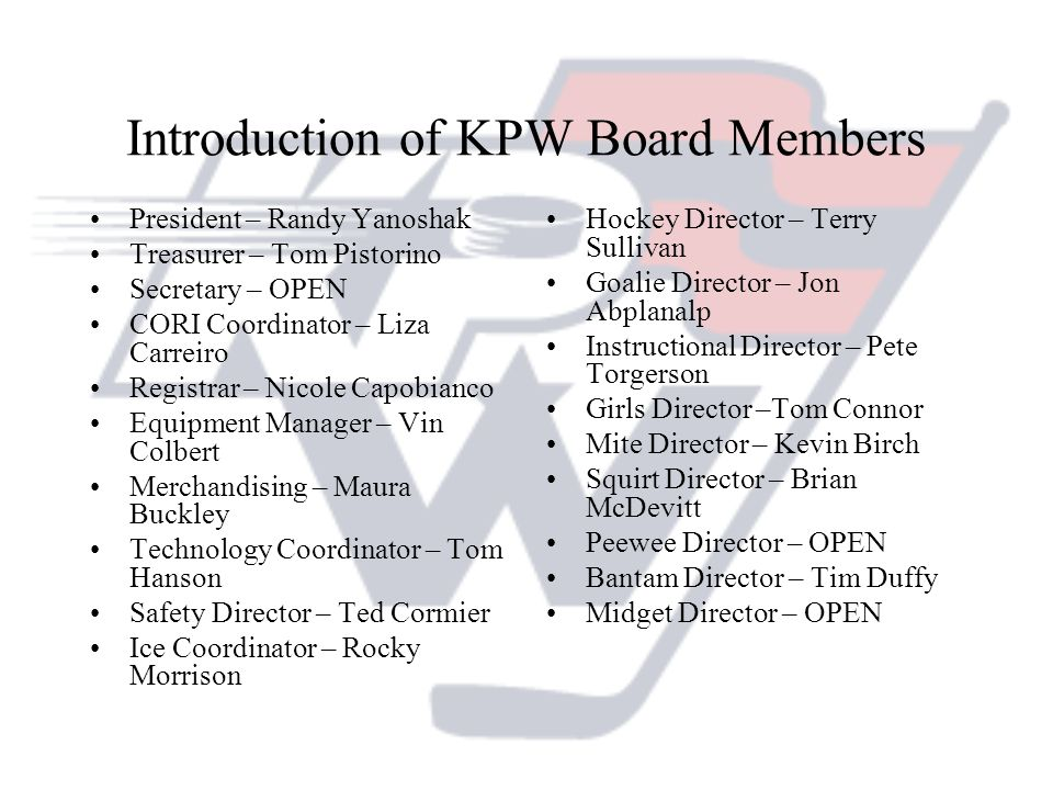 Introduction of KPW Board Members President – Randy Yanoshak Treasurer – Tom Pistorino Secretary – OPEN CORI Coordinator – Liza Carreiro Registrar – N