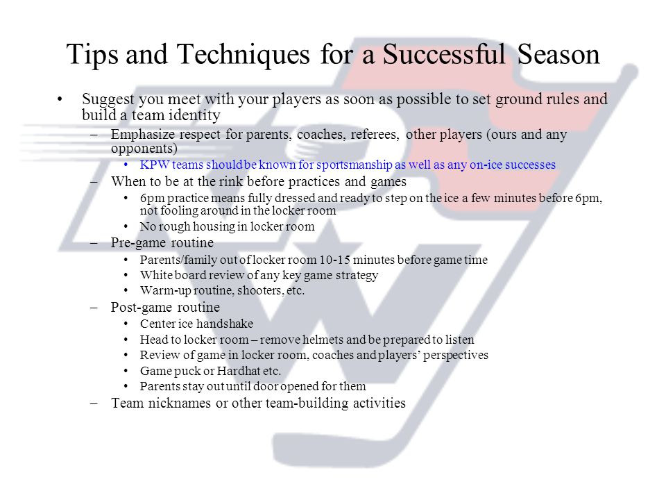 Tips and Techniques for a Successful Season Suggest you meet with your players as soon as possible to set ground rules and build a team identity –Emph