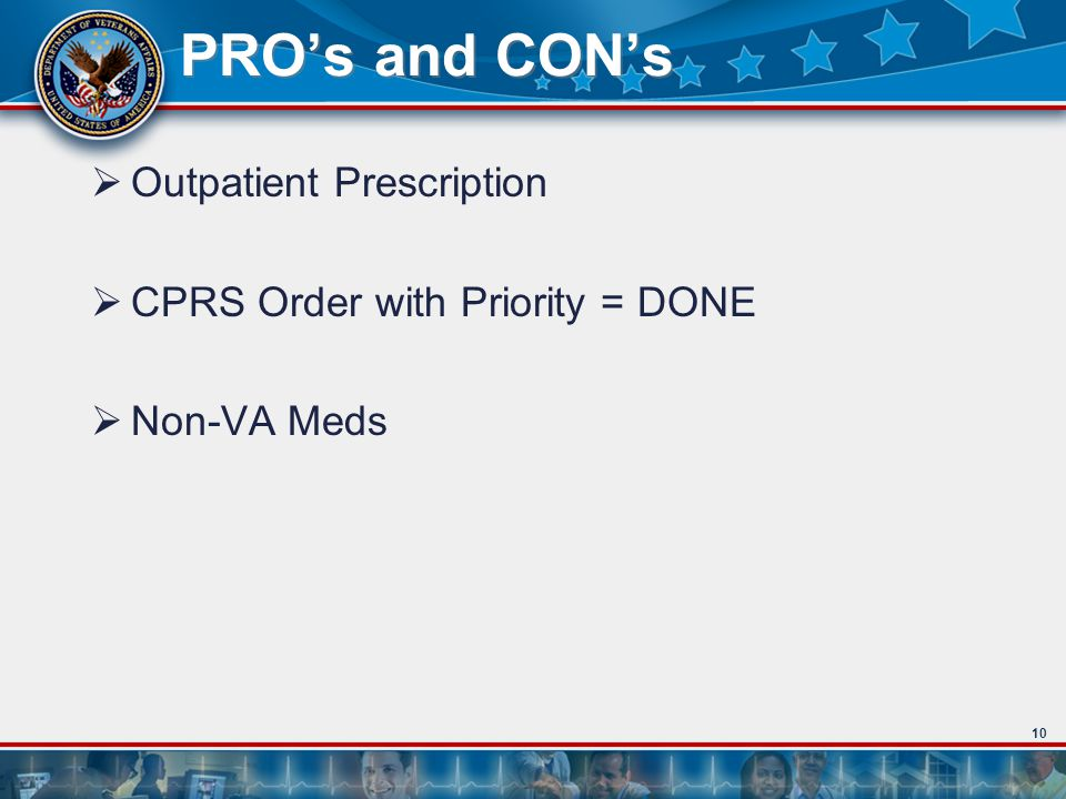 10 PROs and CONs Outpatient Prescription CPRS Order with Priority = DONE Non-VA Meds
