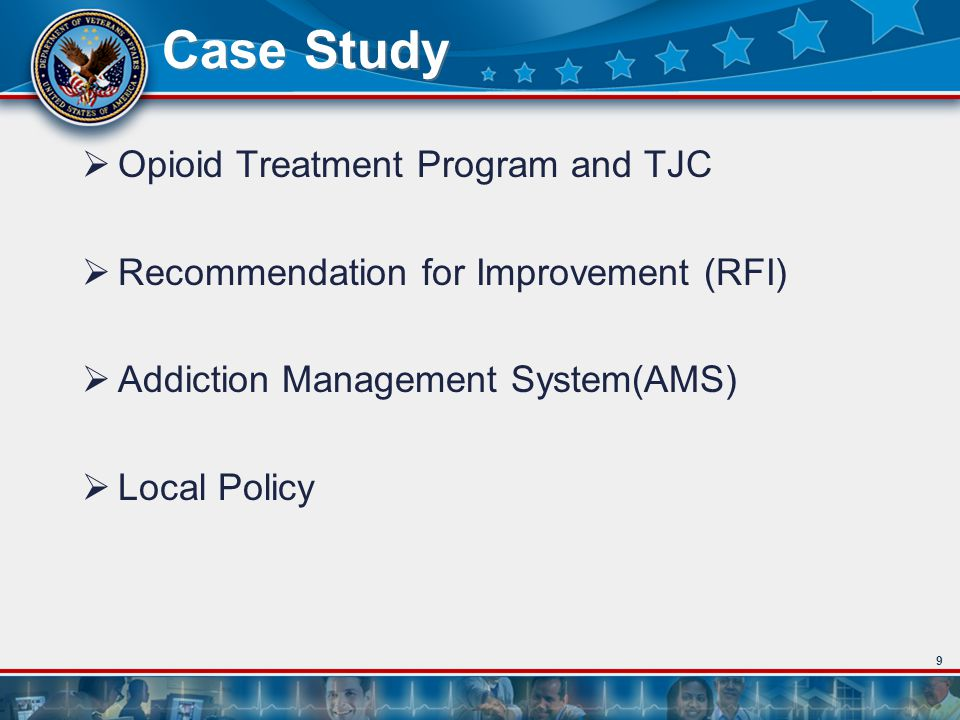 9 Case Study Opioid Treatment Program and TJC Recommendation for Improvement (RFI) Addiction Management System(AMS) Local Policy
