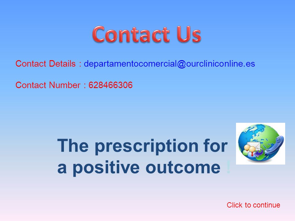 Contact Details : departamentocomercial@ourcliniconline.es Contact Number : 628466306 The prescription for a positive outcome .