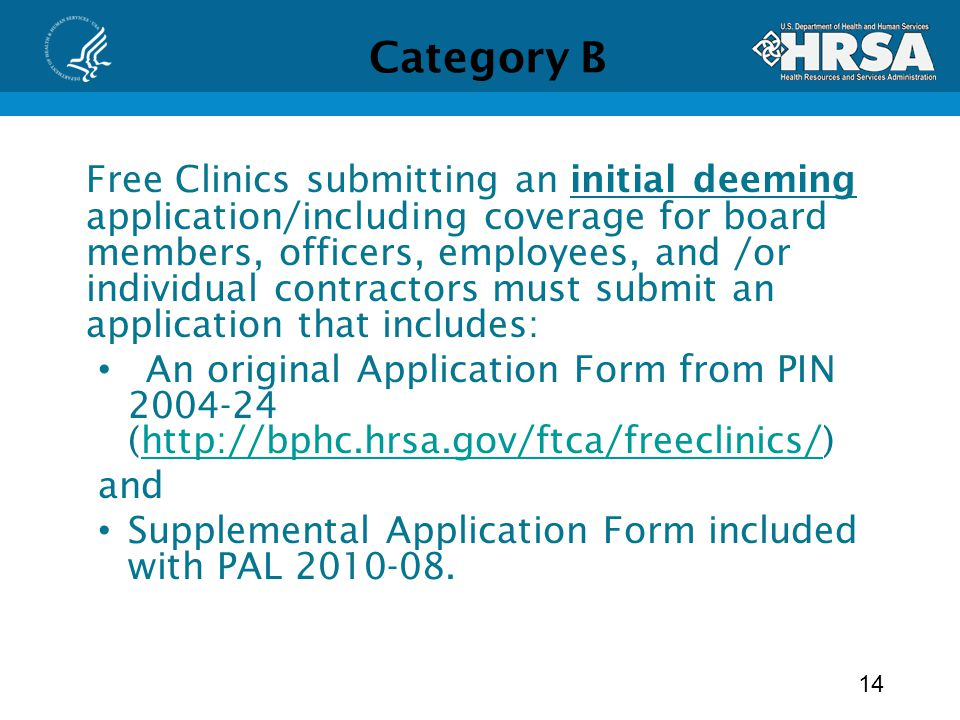 Category B Free Clinics submitting an initial deeming application/including coverage for board members, officers, employees, and /or individual contractors must submit an application that includes: An original Application Form from PIN (  and Supplemental Application Form included with PAL