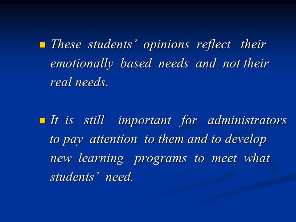 These students opinions reflect their These students opinions reflect their emotionally based needs and not their real needs.