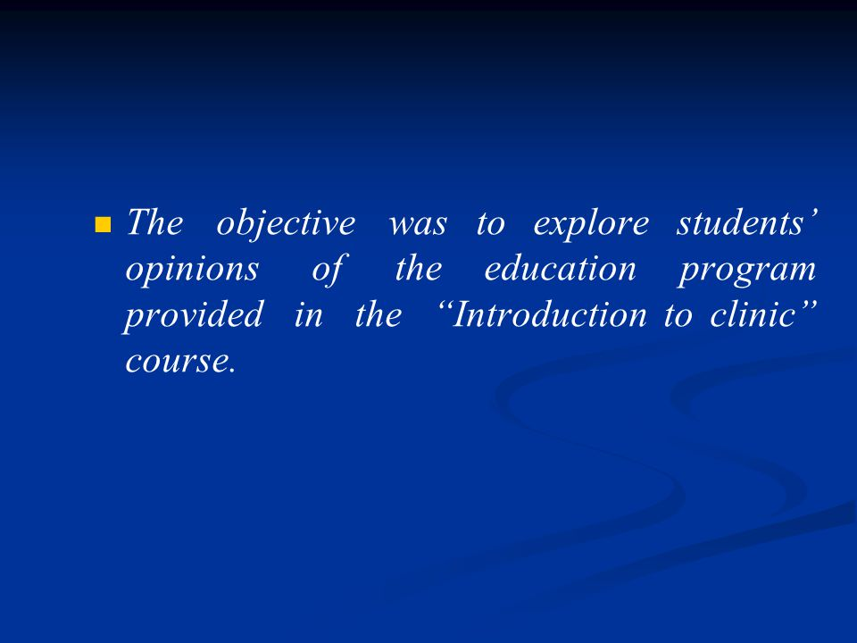 The objective was to explore students opinions of the education program provided in the Introduction to clinic course.