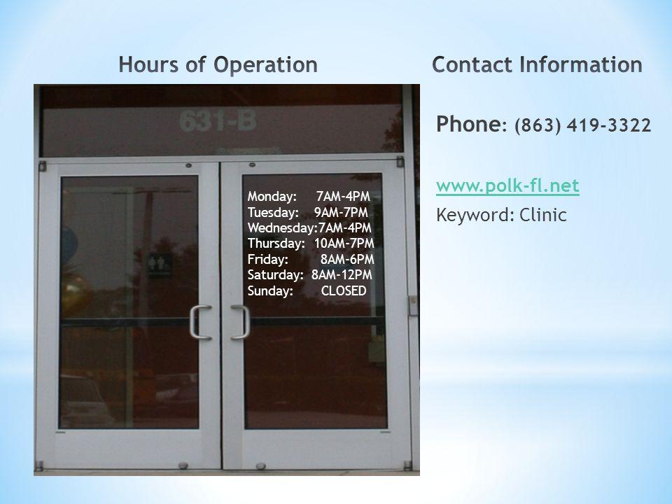 Phone : (863) 419-3322 www.polk-fl.net Keyword: Clinic Monday: 7AM-4PM Tuesday: 9AM-7PM Wednesday:7AM-4PM Thursday: 10AM-7PM Friday: 8AM-6PM Saturday: