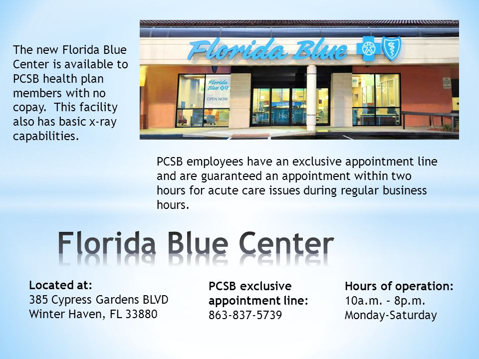 The new Florida Blue Center is available to PCSB health plan members with no copay. This facility also has basic x-ray capabilities. PCSB employees ha
