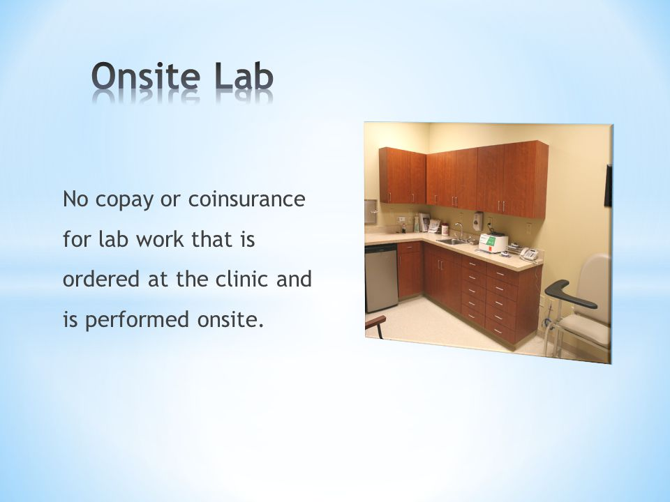 No copay or coinsurance for lab work that is ordered at the clinic and is performed onsite.
