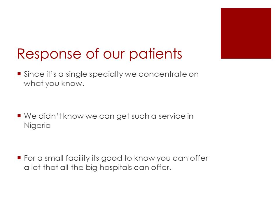 Response of our patients Since its a single specialty we concentrate on what you know. We didnt know we can get such a service in Nigeria For a small