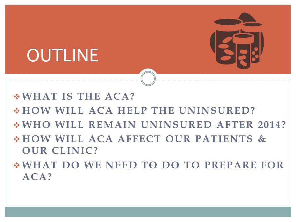 WHAT IS THE ACA. HOW WILL ACA HELP THE UNINSURED.
