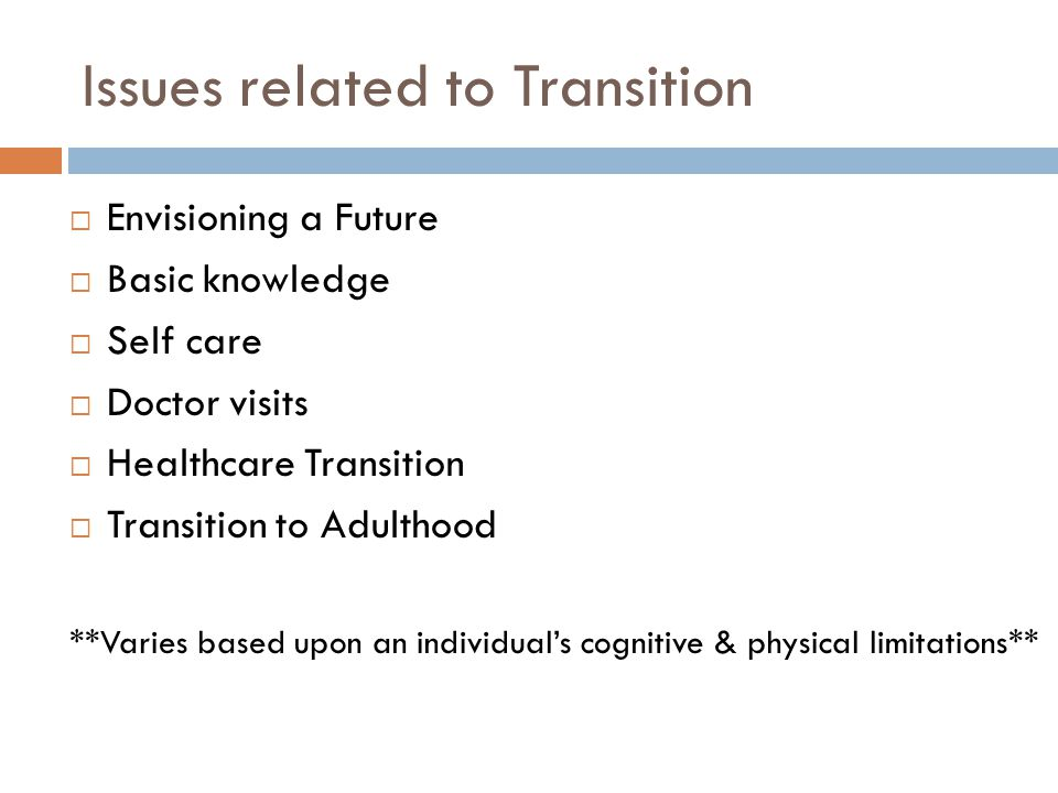 Issues related to Transition Envisioning a Future Basic knowledge Self care Doctor visits Healthcare Transition Transition to Adulthood **Varies based