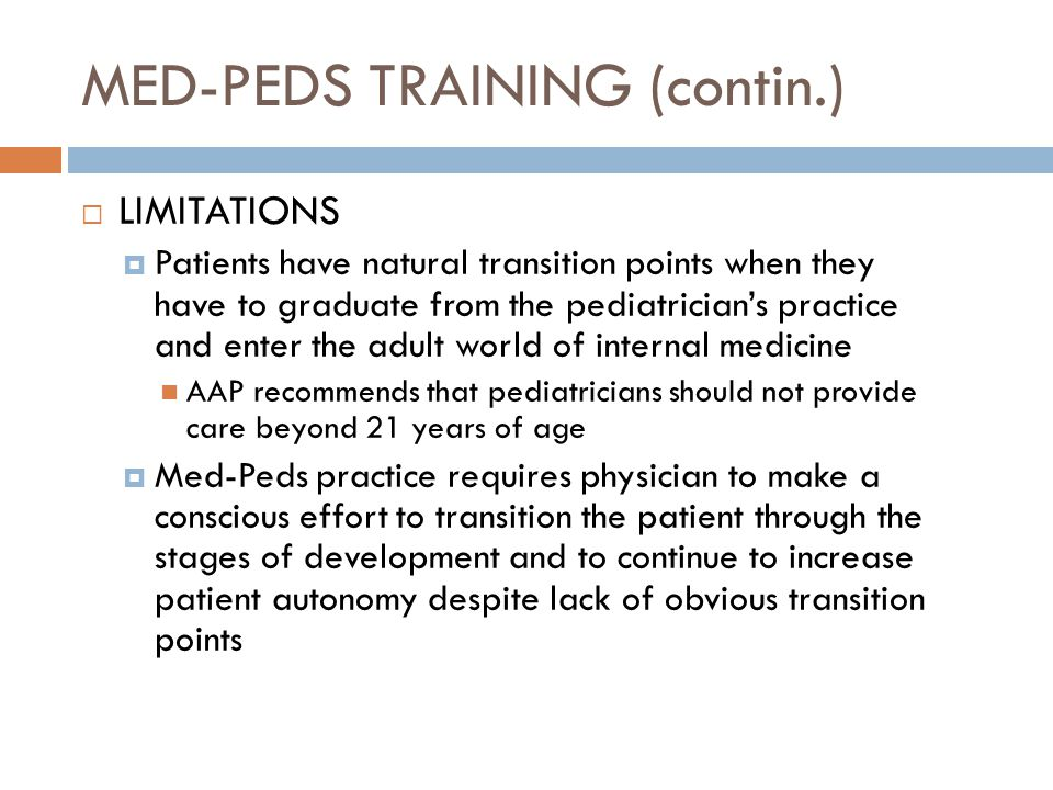 MED-PEDS TRAINING (contin.) LIMITATIONS Patients have natural transition points when they have to graduate from the pediatricians practice and enter t