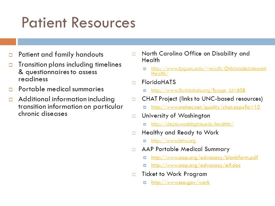 Patient Resources North Carolina Office on Disability and Health http://www.fpg.unc.edu/~ncodh/ChildandAdolescent Health/ http://www.fpg.unc.edu/~ncod