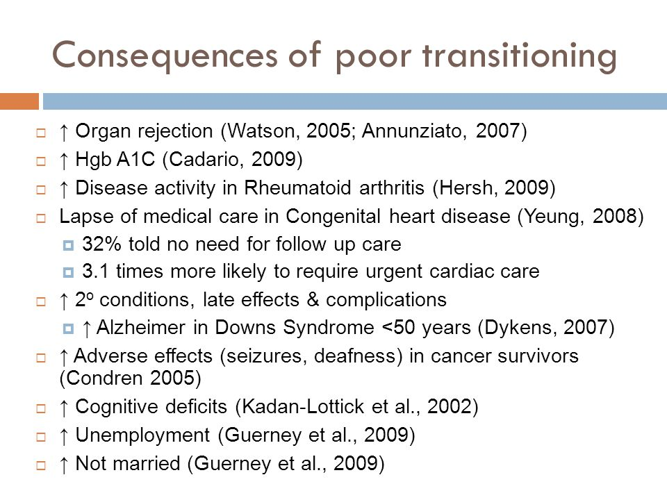 Consequences of poor transitioning Organ rejection (Watson, 2005; Annunziato, 2007) Hgb A1C (Cadario, 2009) Disease activity in Rheumatoid arthritis (