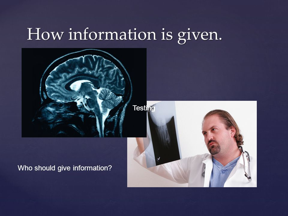 How information is given. Testing Who should give information?