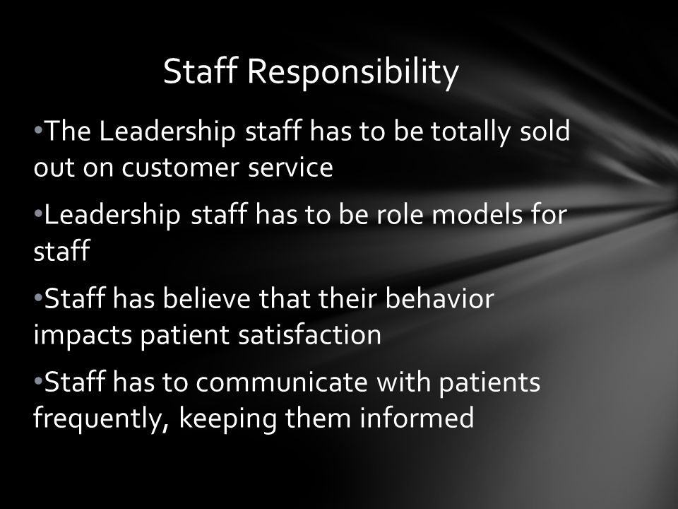 The Leadership staff has to be totally sold out on customer service Leadership staff has to be role models for staff Staff has believe that their beha