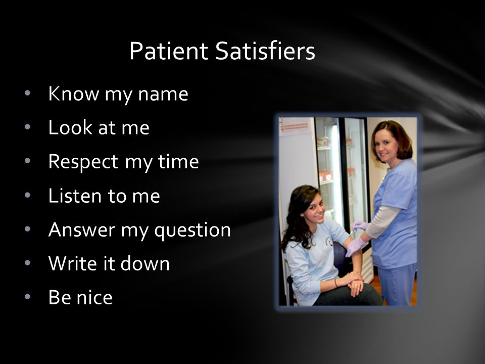 Know my name Look at me Respect my time Listen to me Answer my question Write it down Be nice Patient Satisfiers