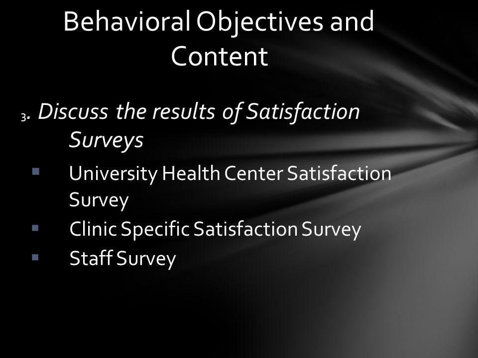 3. Discuss the results of Satisfaction Surveys University Health Center Satisfaction Survey Clinic Specific Satisfaction Survey Staff Survey Behaviora