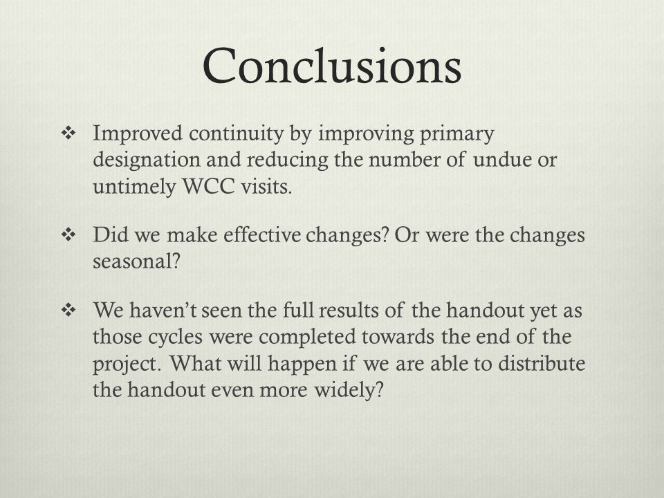 Conclusions Improved continuity by improving primary designation and reducing the number of undue or untimely WCC visits.