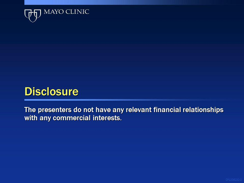 CP1336232-2 Disclosure The presenters do not have any relevant financial relationships with any commercial interests.