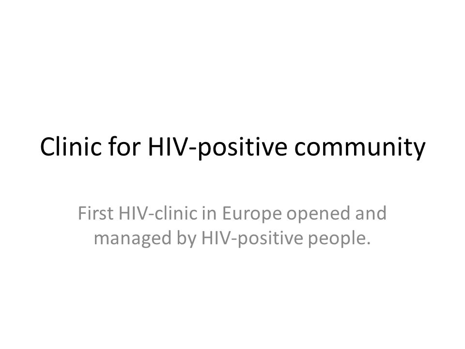 Clinic for HIV-positive community First HIV-clinic in Europe opened and managed by HIV-positive people.