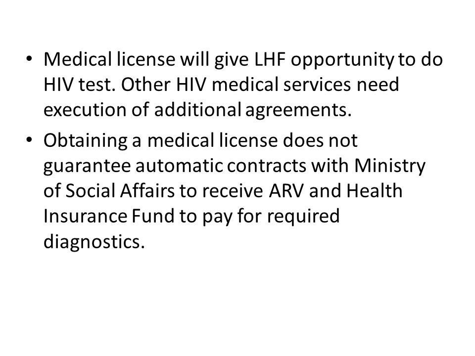 Medical license will give LHF opportunity to do HIV test. Other HIV medical services need execution of additional agreements. Obtaining a medical lice
