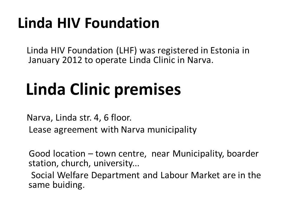 Linda HIV Foundation Linda HIV Foundation (LHF) was registered in Estonia in January 2012 to operate Linda Clinic in Narva. Linda Clinic premises Narv
