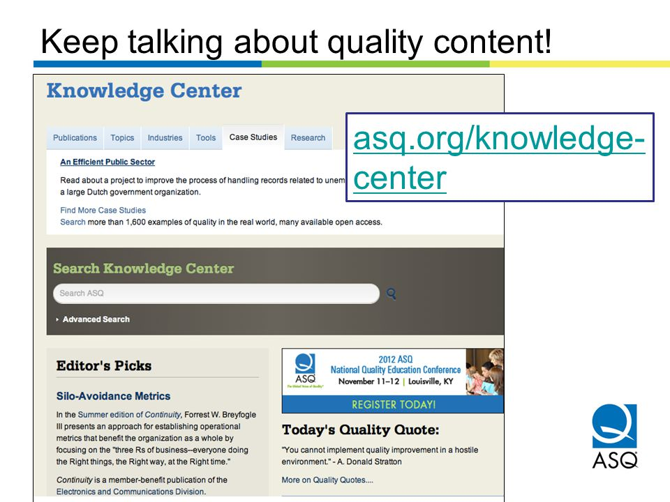 Keep talking about quality content! asq.org/knowledge- center