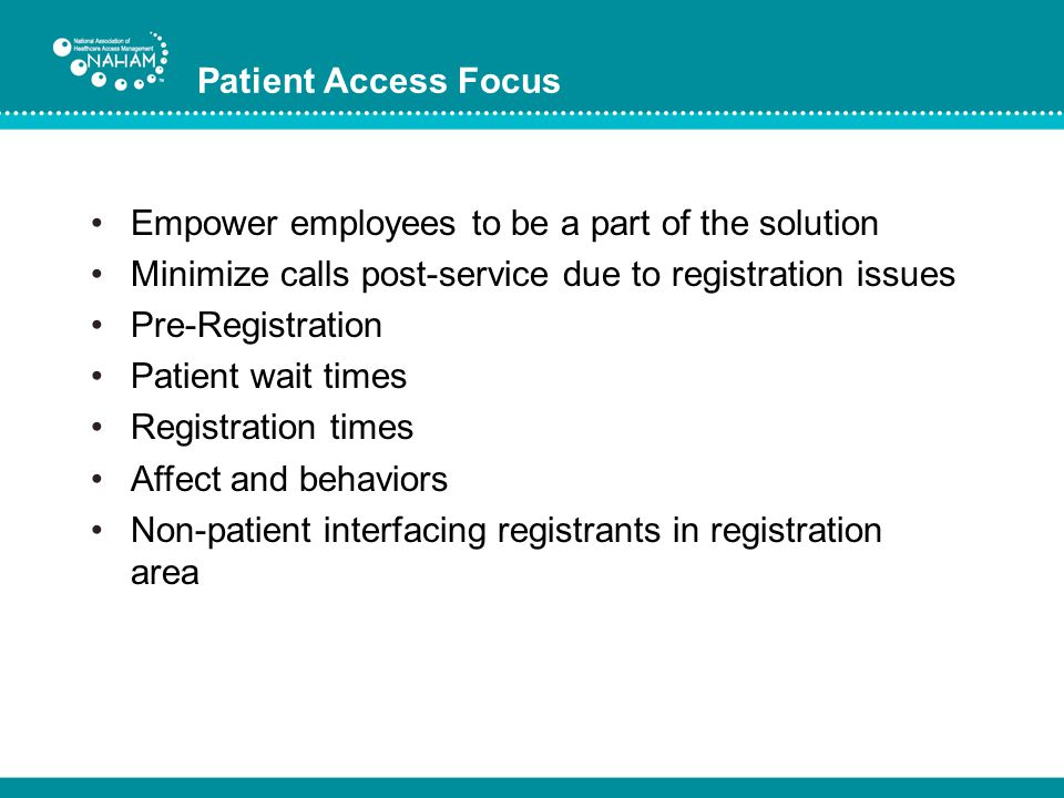 Patient Access Focus Empower employees to be a part of the solution Minimize calls post-service due to registration issues Pre-Registration Patient wa