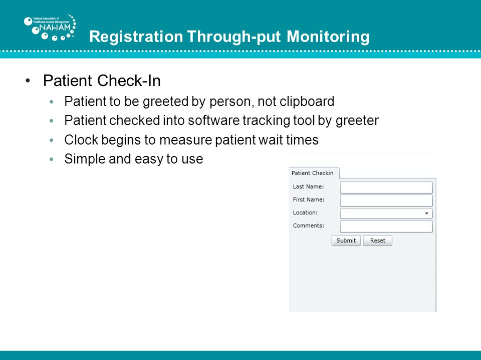 Registration Through-put Monitoring Patient Check-In Patient to be greeted by person, not clipboard Patient checked into software tracking tool by gre