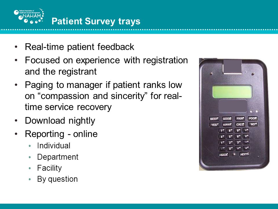 Patient Survey trays Real-time patient feedback Focused on experience with registration and the registrant Paging to manager if patient ranks low on c