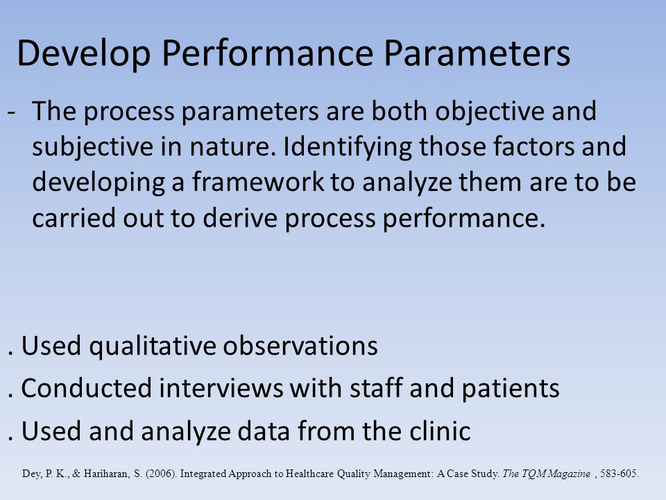 Develop Performance Parameters -The process parameters are both objective and subjective in nature. Identifying those factors and developing a framewo