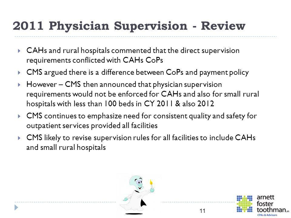 2011 Physician Supervision - Review CAHs and rural hospitals commented that the direct supervision requirements conflicted with CAHs CoPs CMS argued t