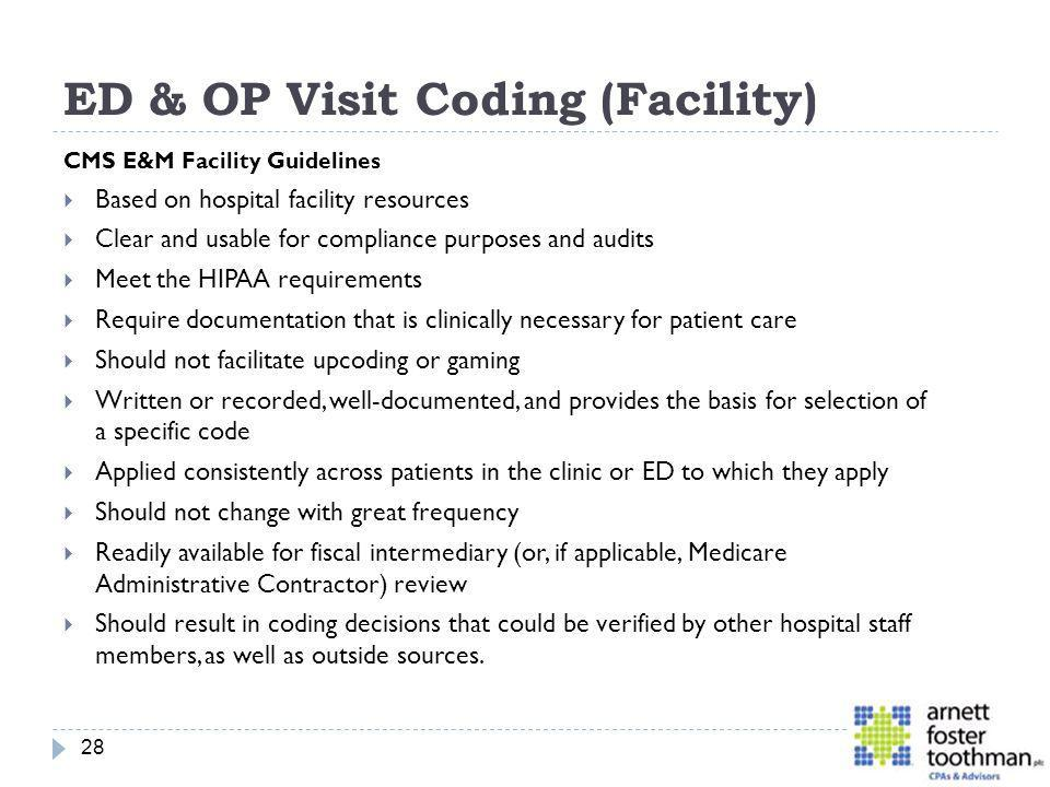 ED & OP Visit Coding (Facility) CMS E&M Facility Guidelines Based on hospital facility resources Clear and usable for compliance purposes and audits M