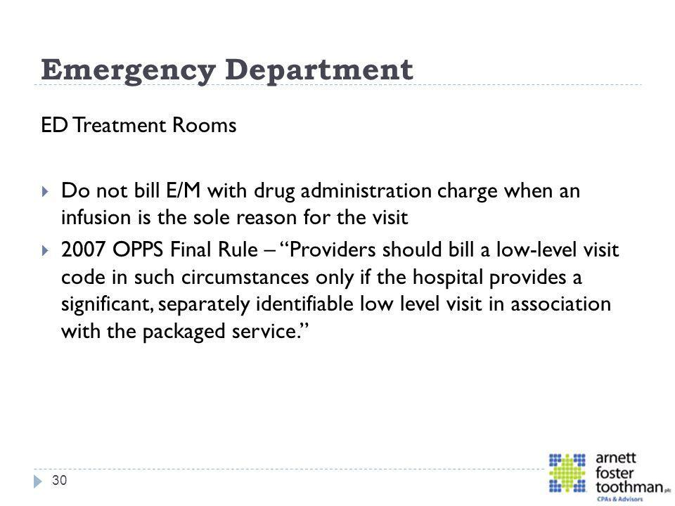 Emergency Department ED Treatment Rooms Do not bill E/M with drug administration charge when an infusion is the sole reason for the visit 2007 OPPS Fi