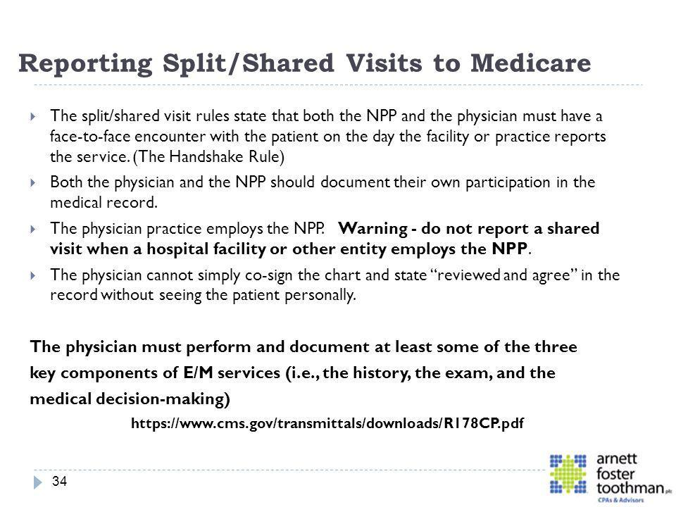 Reporting Split/Shared Visits to Medicare The split/shared visit rules state that both the NPP and the physician must have a face-to-face encounter wi
