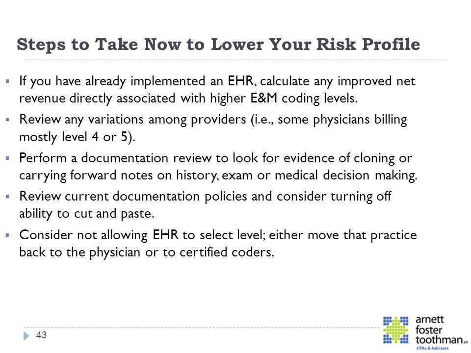 Steps to Take Now to Lower Your Risk Profile If you have already implemented an EHR, calculate any improved net revenue directly associated with highe