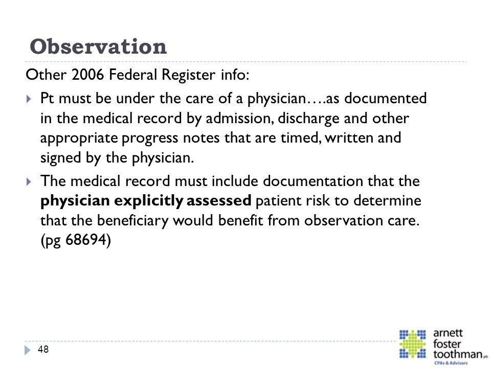 Observation Other 2006 Federal Register info: Pt must be under the care of a physician….as documented in the medical record by admission, discharge an