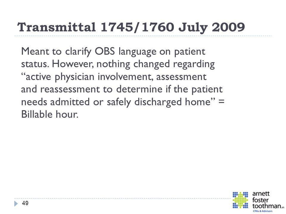 Transmittal 1745/1760 July 2009 Meant to clarify OBS language on patient status. However, nothing changed regarding active physician involvement, asse