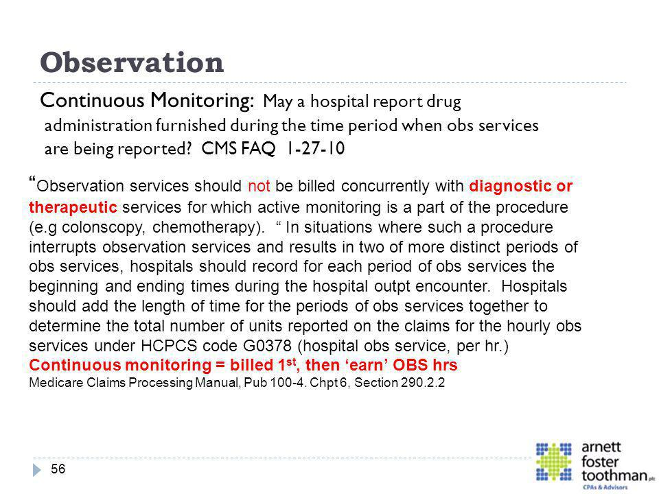 Observation Continuous Monitoring: May a hospital report drug administration furnished during the time period when obs services are being reported? CM